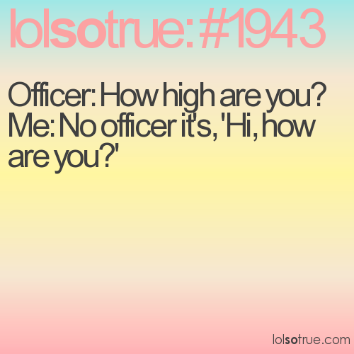 Officer: How high are you?