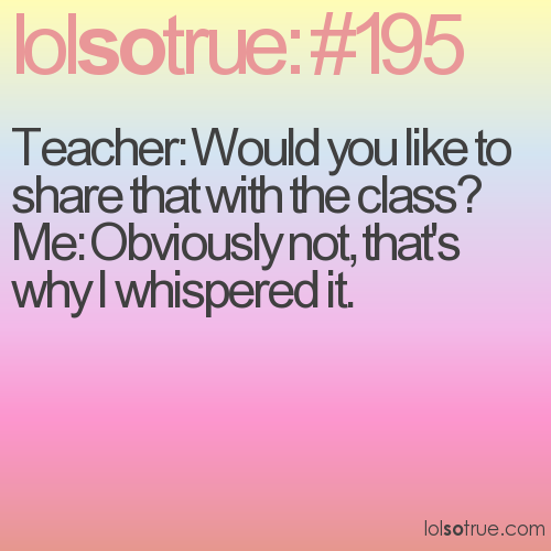 Teacher: Would you like to share that with the class? 