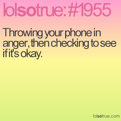 Throwing your phone in anger, then checking to see if it's okay.