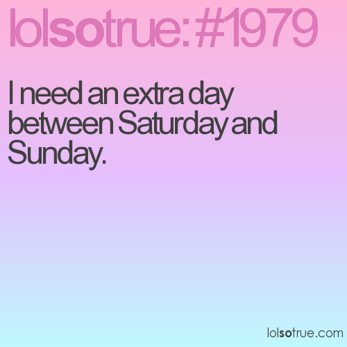 I need an extra day between Saturday and Sunday.