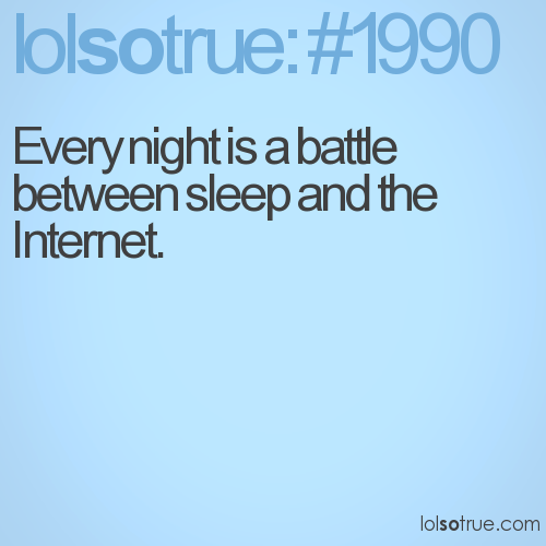 Every night is a battle between sleep and the Internet.