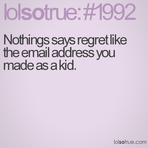 Nothings says regret like the email address you made as a kid.