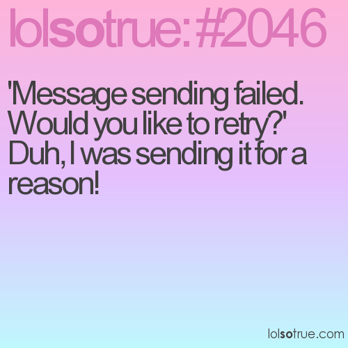 'Message sending failed. Would you like to retry?'  Duh, I was sending it for a reason!
