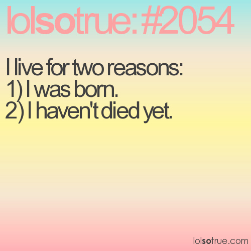 I live for two reasons: 