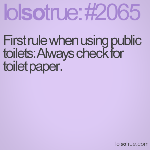 First rule when using public toilets: Always check for toilet paper.