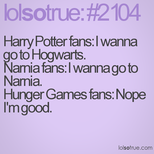 Harry Potter fans: I wanna go to Hogwarts.
