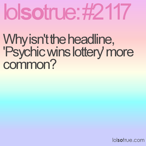 Why isn't the headline, 'Psychic wins lottery' more common?