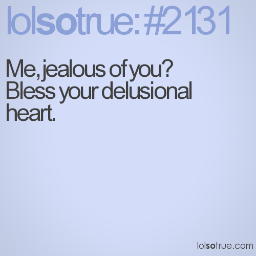 Me, jealous of you? 