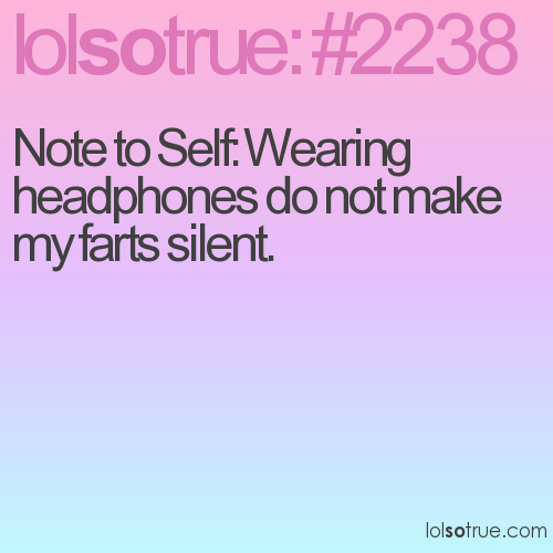 Note to Self: Wearing headphones do not make my farts silent.