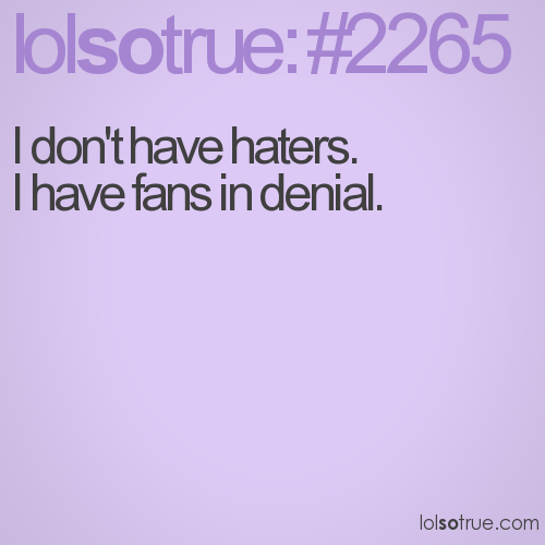 I don't have haters.