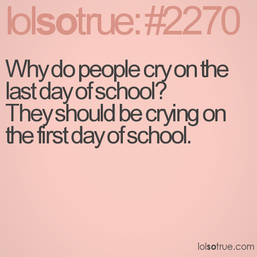 Why do people cry on the last day of school? 