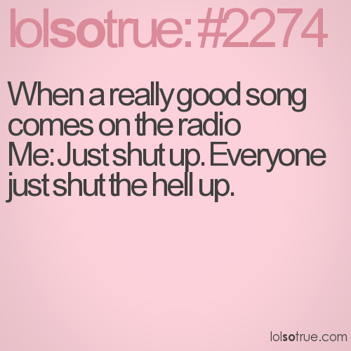 When a really good song comes on the radio