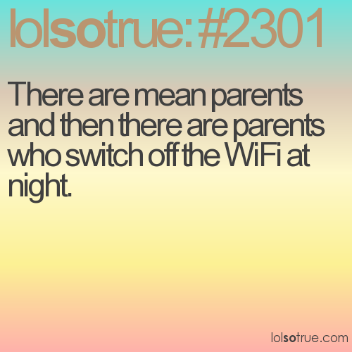 There are mean parents and then there are parents who switch off the WiFi at night.