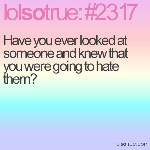 Have you ever looked at someone and knew that you were going to hate them?