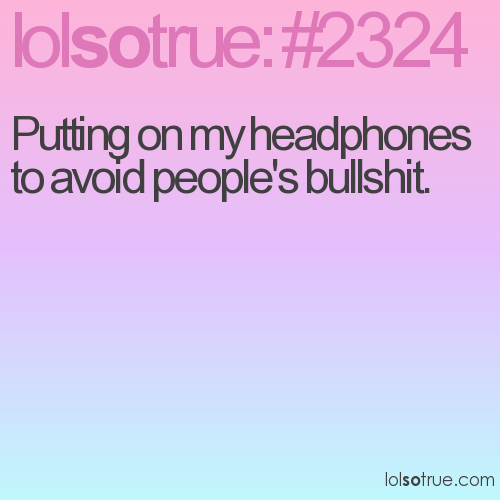 Putting on my headphones to avoid people's bullshit.