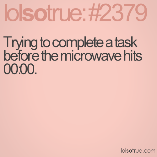 Trying to complete a task before the microwave hits 00:00.