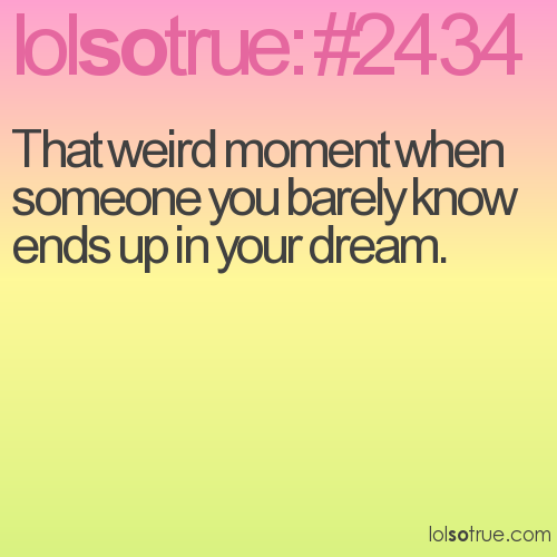 That weird moment when someone you barely know ends up in your dream.