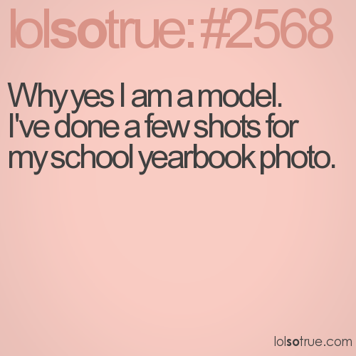 Why yes I am a model. I've done a few shots for my school yearbook photo.