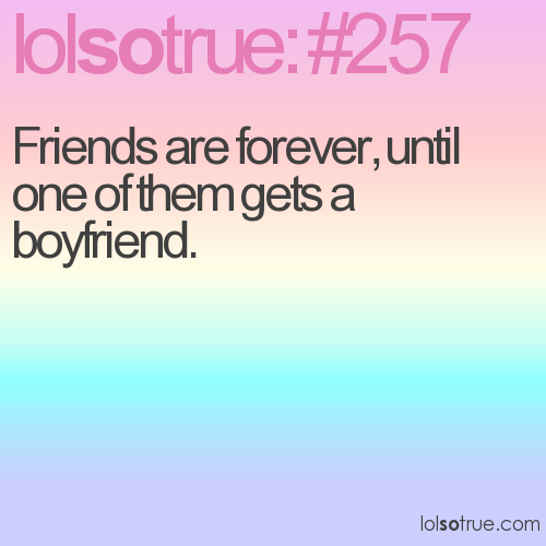 Friends are forever, until one of them gets a boyfriend.
