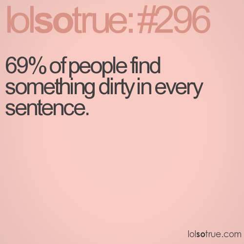 69% of people find something dirty in every sentence.