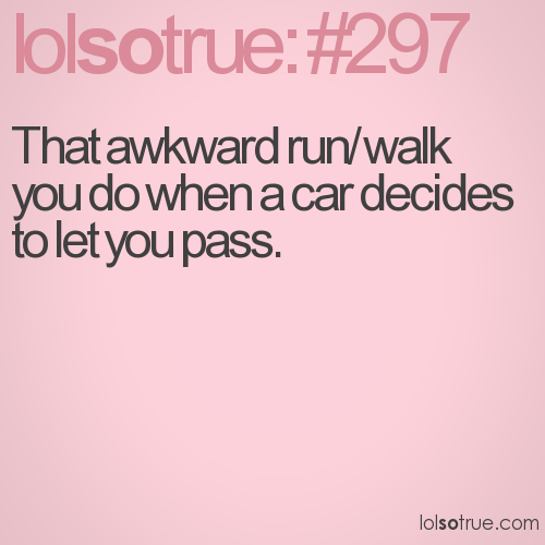 That awkward run/walk you do when a car decides to let you pass.