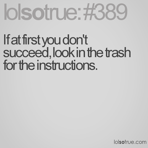 If at first you don't succeed, look in the trash for the instructions.