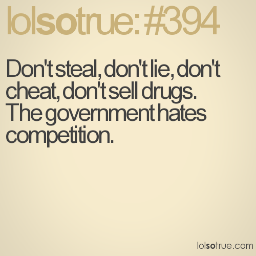 Don't steal, don't lie, don't cheat, don't sell drugs. 