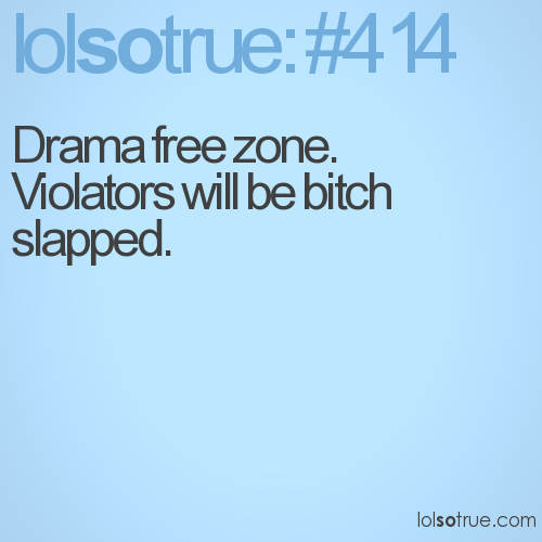 Drama free zone. 