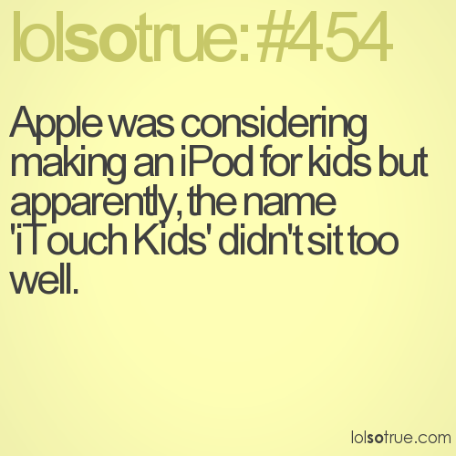 Apple was considering making an iPod for kids but apparently, the name 'iTouch Kids' didn't sit too well.