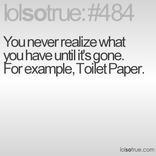 You never realize what you have until it's gone. 