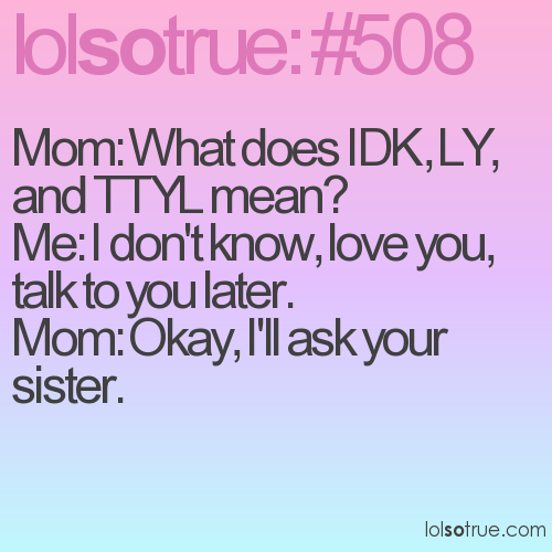 Mom: What does IDK, LY, and TTYL mean?