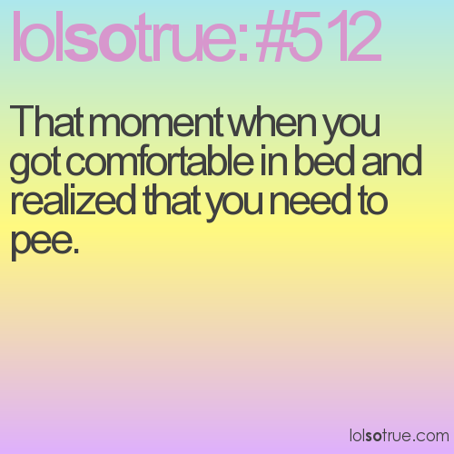 That moment when you got comfortable in bed and realized that you need to pee.