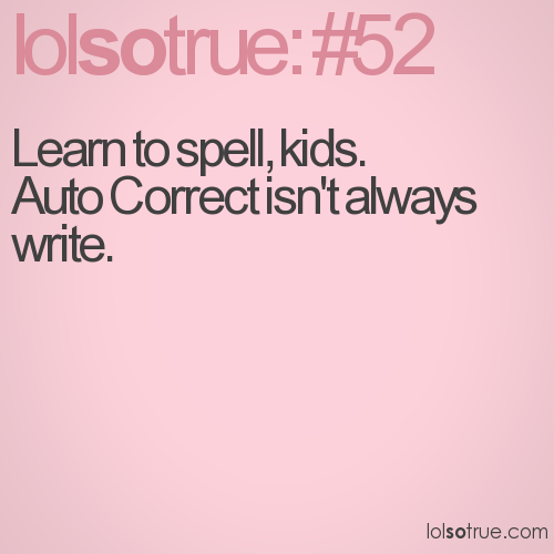 Learn to spell, kids. Auto Correct isn't always write.