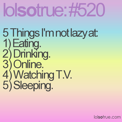 5 Things I'm not lazy at: 