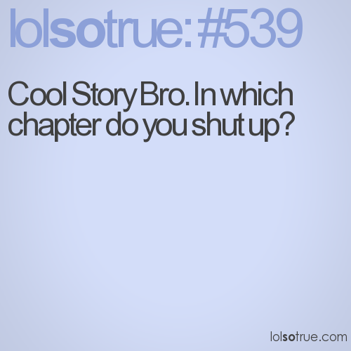 Cool Story Bro. In which chapter do you shut up?