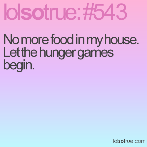 No more food in my house. Let the hunger games begin.