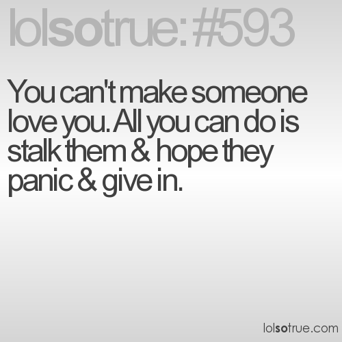 You can't make someone love you. All you can do is 