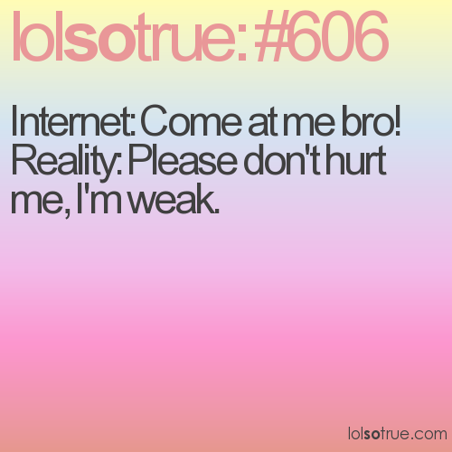 Internet: Come at me bro!