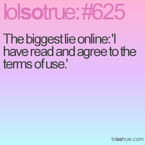 The biggest lie online: 'I have read and agree to the terms of use.'