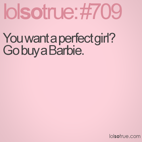 You want a perfect girl? 
