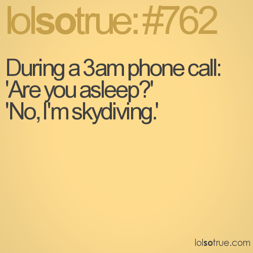 During a 3am phone call: