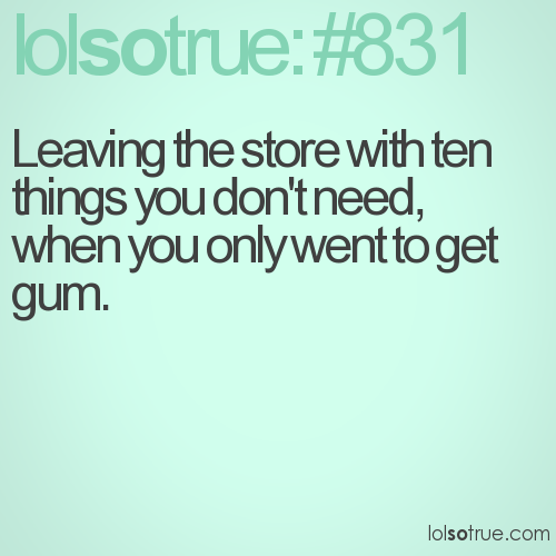 Leaving the store with ten things you don't need, when you only went to get gum.