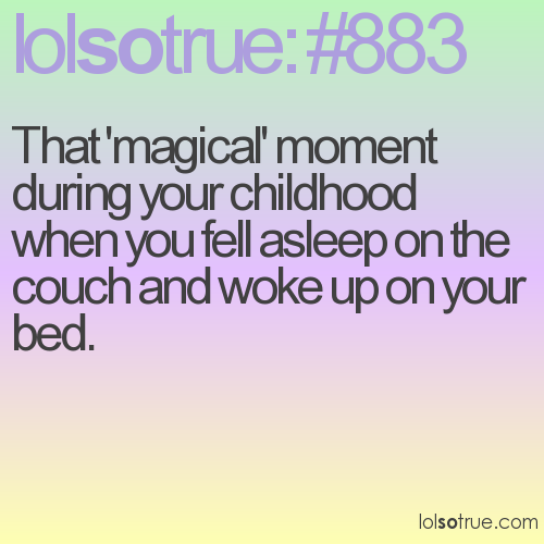 That 'magical' moment during your childhood when you fell asleep on the couch and woke up on your bed.