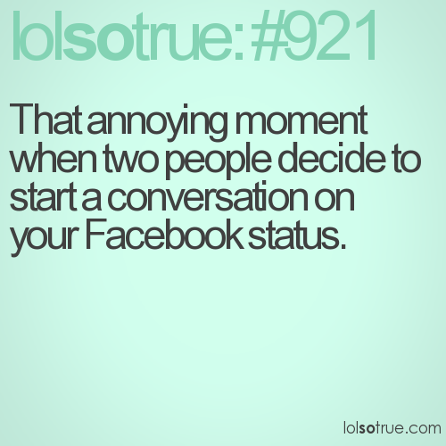That annoying moment when two people decide to start a conversation on your Facebook status.