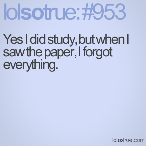 Yes I did study, but when I saw the paper, I forgot everything.
