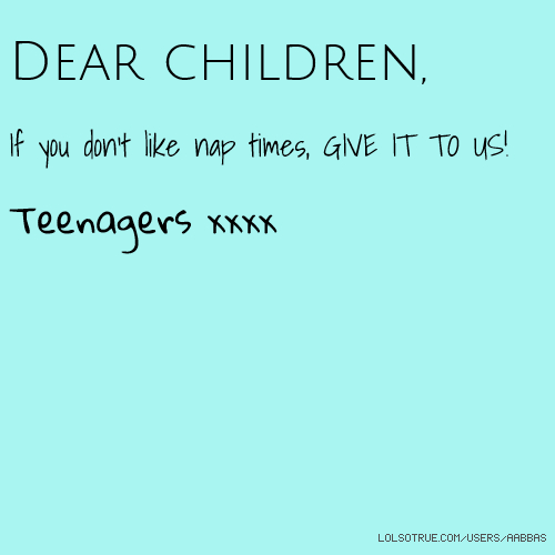 letter a kids dear children if you don t like nap times give it to us 16360 | 16360